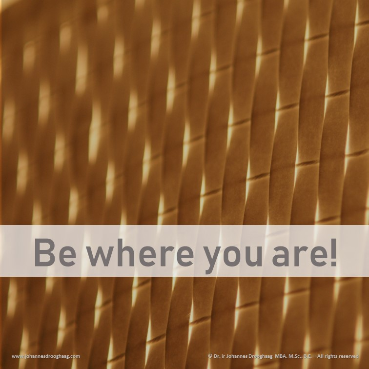 Be where you are by Dr. ir Johannes Drooghaag