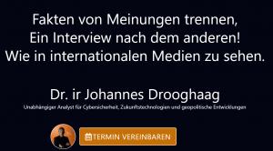 Unabhängiger Analyst für Cybersicherheit, Zukunftstechnologien und geopolitische Entwicklungen Dr. ir Johannes Drooghaag