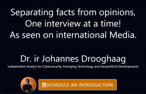 ndependent Analyst for Cybersecurity, Emerging Technology and Geopolitical Developments Dr. ir Johannes Drooghaag
