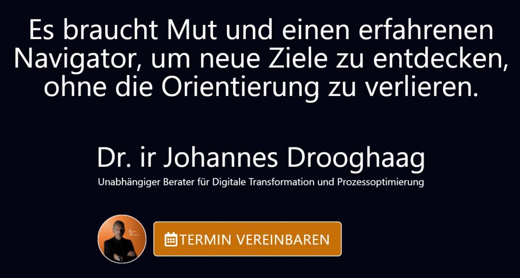 Unabhängiger Berater für Digitale Transformation und Prozessoptimierung Dr. ir Johannes Drooghaag