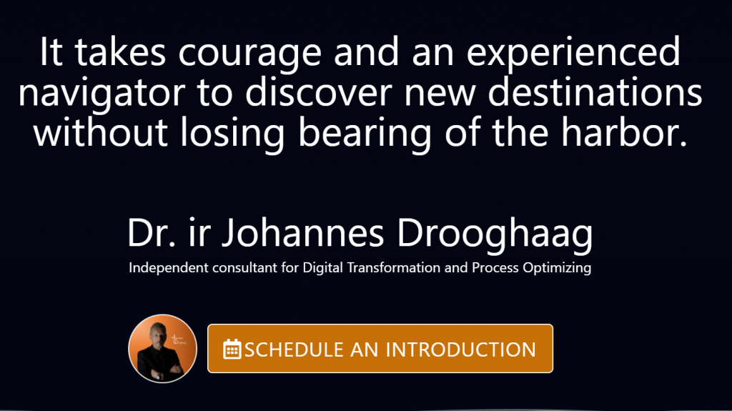 Independent consultant for Digital Transformation and Process Optimizing Dr. ir Johannes Drooghaag