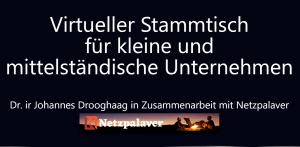 Virtueller Stammtisch für kleine und mittelständische Unternehmen mit Netzpalaver und Dr. ir Johannes Drooghaag